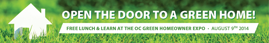 Open the Door to a Green home. Free lunch and learn at the oc green homeowner expo. August 9th 2014